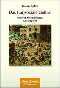 """""""Das (un)soziale Gehirn"""" (Schattauer Gmbh, 2013) von Pro. Dr. Dr. Spitzer ist mein Lesezeichen im Februar. © Amazon.de"""
