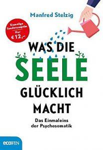 """""""Was die Seele glücklich macht"""" weiß Dr. med. Manfred Stelzig in seinem Bestseller zu beschreiben. © google books"""